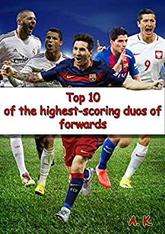 Top 10 Of the Highest-Scoring Duos of Forwards: For boys, for girls, for kids, for fans...