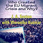 Who Created the EU Migrant Crisis and Why? | J. A. Sexton