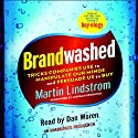 Brandwashed: Tricks Companies Use to Manipulate Our Minds and Persuade Us to Buy Hörbuch von Martin Lindstrom Gesprochen von: Dan Woren