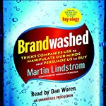 Brandwashed: Tricks Companies Use to Manipulate Our Minds and Persuade Us to Buy   Martin Lindstrom