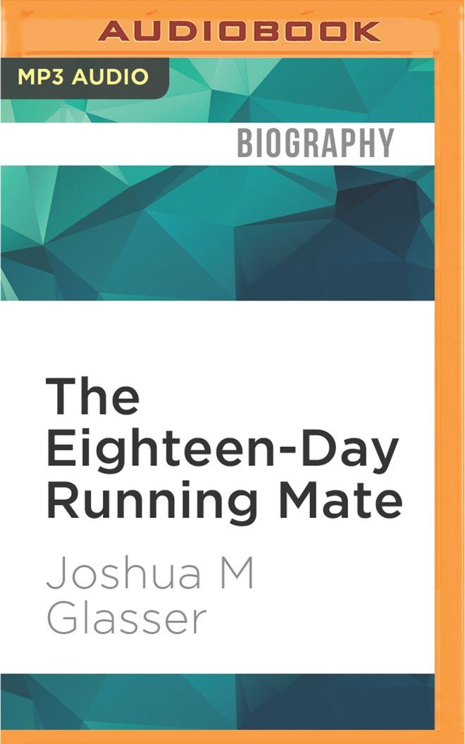 The Eighteen-Day Running Mate: McGovern, Eagleton, and a Campaign in Crisis ebook
