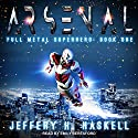 Arsenal: Full Metal Superhero Series, Book 1 Audiobook by Jeffery H. Haskell Narrated by Emily Beresford