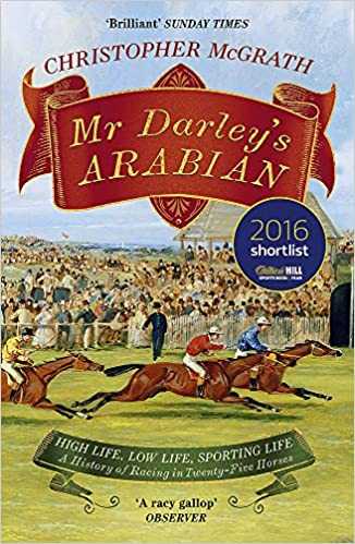 Book Mr Darley's Arabian: High Life, Low Life, Sporting Life: A History of Racing in 25 Horses: Shortlisted for the William Hill Sports Book of the Year Award