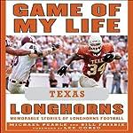 Game of My Life: Texas Longhorns: Memorable Stories of Longhorns Football | Bill Frisbie,Michael Pearle