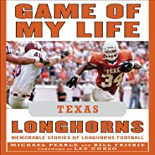Game of My Life: Texas Longhorns: Memorable Stories of Longhorns Football Audiobook by Bill Frisbie, Michael Pearle Narrated by Bob Souer