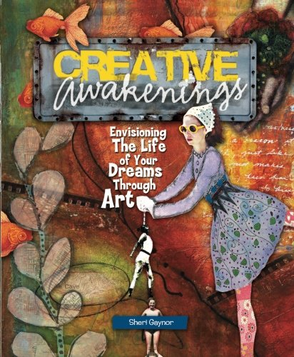 Read Online Creative Awakenings: Envisioning the Life of Your Dreams Through Art pdf