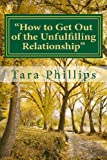 How to Get Out of the Unfulfilling Relationship, Tara Phillips, 0615976115
