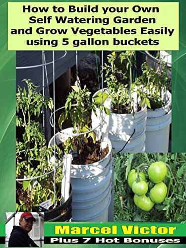 How To Build Your Own self Watering Garden And Grow Vegetables easily Using 5 Gallon Buckets: Build your own low maintenance garden for a great 2019 season.