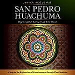 San Pedro Huachuma: Opening the Pathways of the Heart | Javier Regueiro