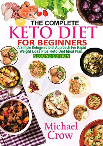 The Complete Keto Diet For Beginners: A Simple Ketogenic Diet Approach for Rapid Weight loss Plus Keto Diet Meal Plan 2nd Edition