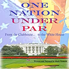One Nation Under Par: From the Clubhouse...to the White House? Audiobook by Mark Nemcek Narrated by Mark Nemcek