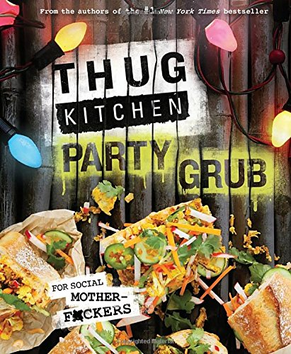 Thug Kitchen Party Grub: For Social Motherf*ckers (Thug Kitchen Cookbooks) by Thug Kitchen