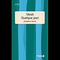 Uiesh - Quelque part: Prix des libraires 2019 (French Edition)