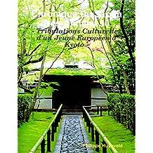 Chronique Du Japon Des Années 90: Tribulations Culturelles d'un Jeune Européen à Kyoto (« Japan Series » t. 4) (French Edition)