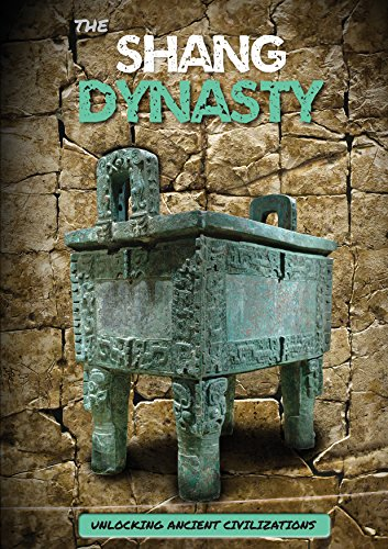 The Shang Dynasty (Unlocking Ancient Civilizations) by Greenhaven Publishing LLC