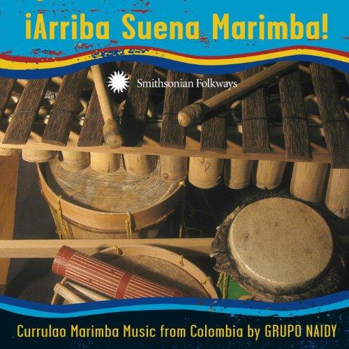 iArriba Suena Marimba! Currulao Marimba Music from Colombia by Grupo Naidy ()