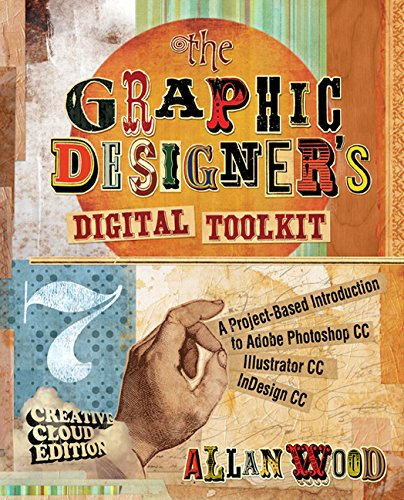 The Graphic Designer's Digital Toolkit: A Project-Based Introduction to Adobe Photoshop Creative Cloud, Illustrator Creative Cloud & InDesign Creative Cloud (Stay Current with Adobe Creative Cloud) by Cengage Learning