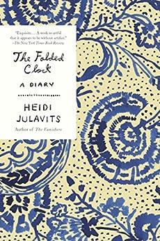The Folded Clock: A Diary by [Julavits, Heidi]