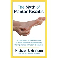 The Myth of Plantar Fasciitis: An Exploration of the Root Cause, a Critical Review of Treatments, and the Importance of the EOTTS Solution!
