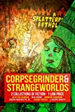 CORPSEGRINDER & STRANGEWORLDS: Anthology of Bizarre & Extreme Fiction