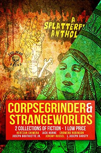 CORPSEGRINDER & STRANGEWORLDS: Anthology of Bizarre & Extreme Fiction
