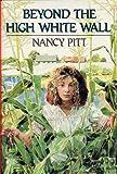 Beyond the High White Wall, Nancy Pitt, 0684186632