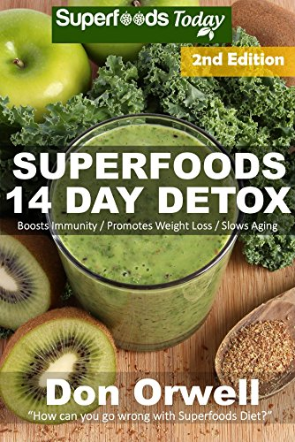 Superfoods 14 Days Detox: Second Edition of Quick & Easy Gluten Free Low Cholesterol Whole Foods Recipes full of Antioxidants & Phytochemicals (Natural Weight Loss Transformation Book 38)