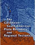 img - for The Caribbean-South American Plate Boundary and Regional Tectonics (Memoirs (Geological Society of America)) book / textbook / text book