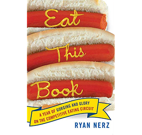 Amazon Com Eat This Book A Year Of Gorging And Glory On The Competitive Eating Circuit Ebook Nerz Ryan Kindle Store