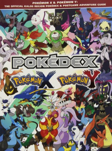 Pokemon X & Pokemon Y: The Official Kalos Region Pokedex & Postgame Adventure Guide (Pokemon X And Y Official Strategy Guide)