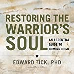 Restoring the Warrior's Soul: An Essential Guide to Coming Home | Edward Tick