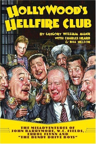 Hollywood's Hellfire Order: The Misadventures of John Barrymore, W.C. Fields, Errol Flynn and the Bundy Drive Boys