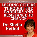 Leading Others Through the Barriers and Resistance to Change: The 30-Minute 'New Breed of Leader' Change Success Series | Sheila Murray Bethel