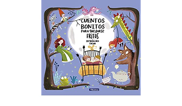 Cuentos bonitos para quedarse fritos: Cuchu, Begoña Oro Pradera: 9788448847814: Amazon.com: Books
