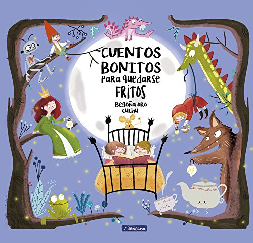 Cuentos bonitos para quedarse fritos (Spanish) Hardcover – April 1, 2017