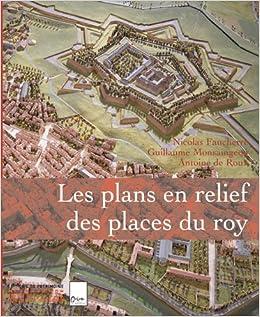 Amazonfr Les Plans En Relief Des Places Du Roy Nicolas