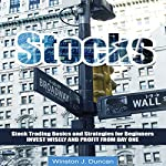 Stocks: Stock Trading Basics and Strategies for Beginners - Invest Wisely and Profit from Day One | Winston J. Duncan