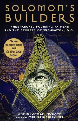 Solomon's Builders: Freemasons, Founding Fathers and the Secrets of Washington D.C.