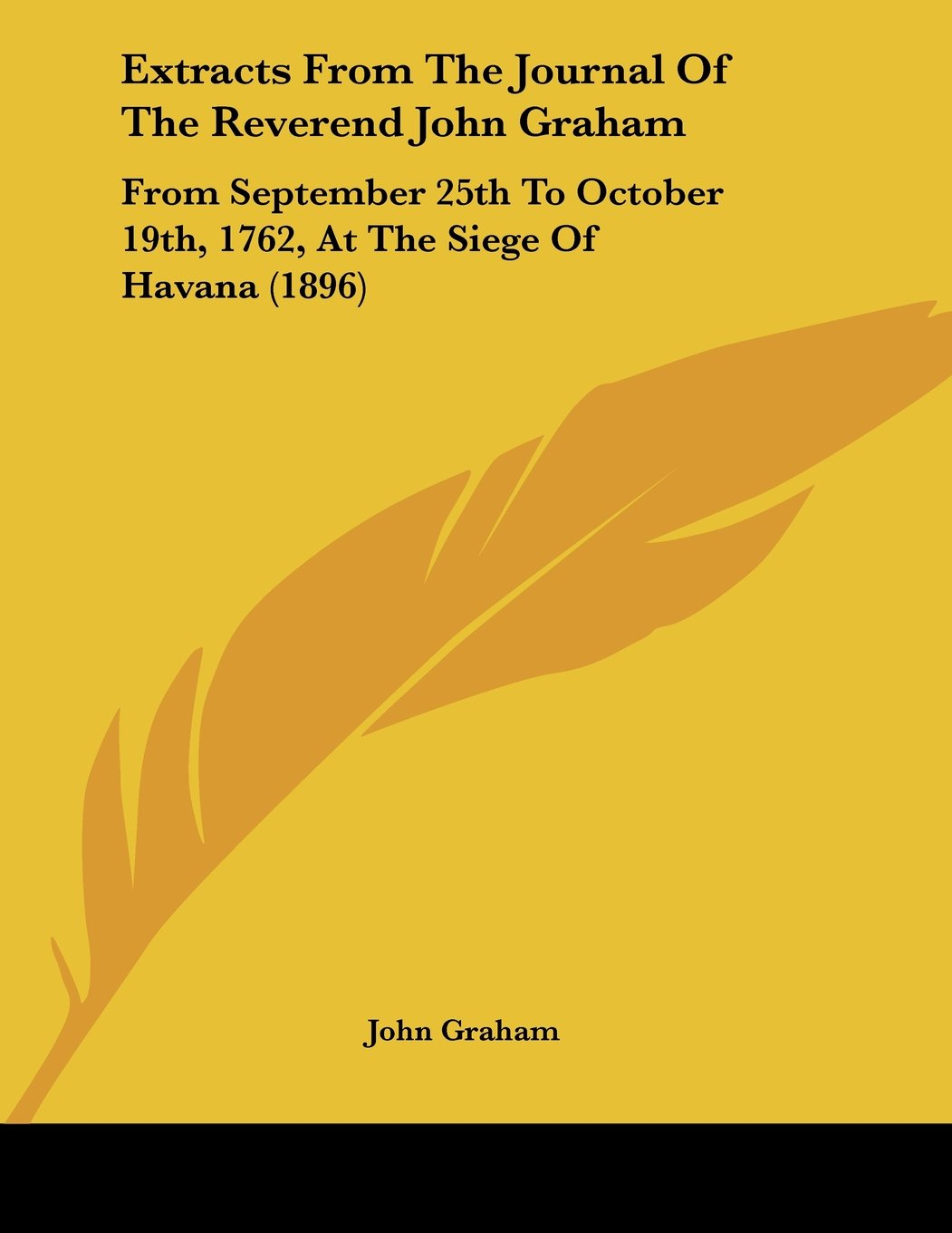 Download Extracts From The Journal Of The Reverend John Graham: From September 25th To October 19th, 1762, At The Siege Of Havana (1896) pdf epub