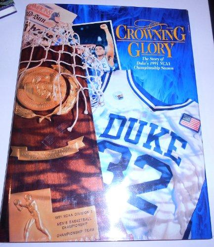 1991 Duke University - Crowning Glory. The Story of Duke's 1991 NCAA Championship Season.