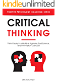 Critical Thinking: Think Clearly in a World of Agendas, Bad Science, and Information Overload (Positive Psychology…