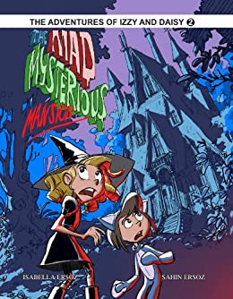 The Mad Mysterious Mansion (The Adventures Of Izzy And Daisy Book 2) by [Ersoz, Isabella]