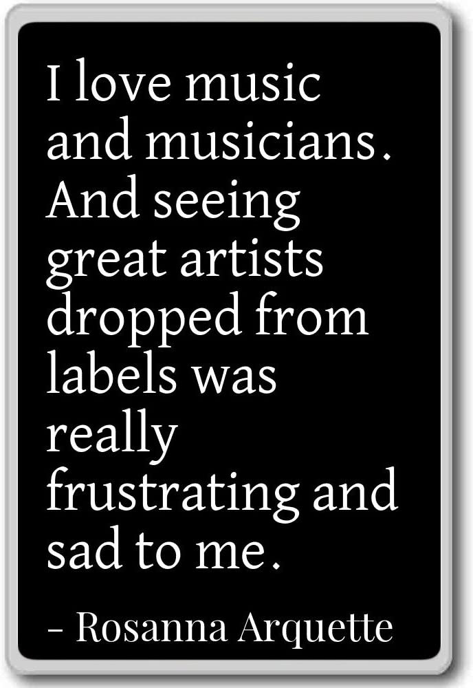 Amazon Com I Love Music And Musicians And Seeing Gre Rosanna Arquette Quotes Fridge Magnet Black Kitchen Dining