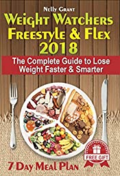 Weight Watchers Freestyle & Flex 2018: The Complete Guide to Lose Weight Faster & Smarter