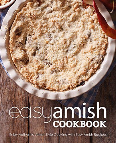 Easy Amish Cookbook: Enjoy Authentic Amish Style Cooking with Easy Amish Recipes (2nd Edition) by BookSumo Press