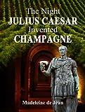 The Night Julius Caesar Invented Champagne, Madeleine de Jean, 1940745411