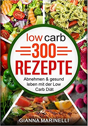 Low Carb 300 Rezepte Abnehmen Gesund Leben Mit Der Low Carb Diat