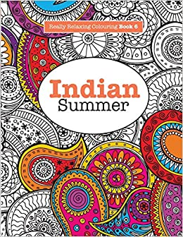 Really Relaxing Colouring Book 6 Indian Summer A Jewelled Journey Through Pattern And Colour