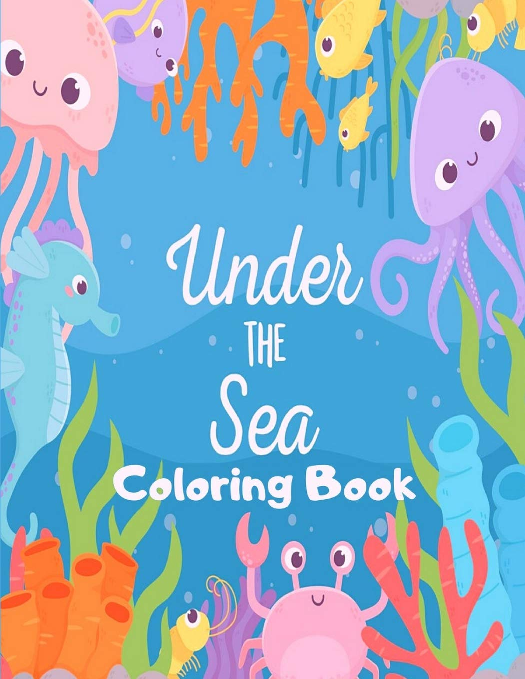 Under The Sea Coloring Book Funny Marine Life Colouring Book For Kids 30 Pages Of Cartoon Ocean Animals Sea Creatures With Underwater Backgrounds Under The Sea Gifts For Children