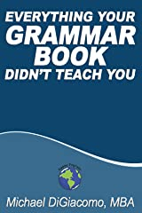 Everything Your GRAMMAR BOOK Didn't Teach You Kindle Edition